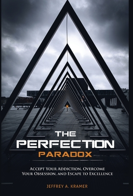 The Perfection Paradox: Accept Your Addiction, Overcome Your Obsession, and Escape to Excellence Cover Image