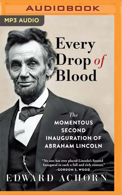 Every Drop of Blood: Hatred and Healing at Lincoln's Second Inauguration Cover Image