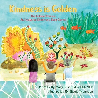 Kindness Is Golden: The Golden Stories: an Inclusive Children's Book Series Cover Image