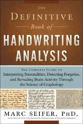 The Definitive Book of Handwriting Analysis: The Complete Guide to Interpreting Personalities, Detecting Forgeries, and Revealing Brain Activity Through the Science of Graphology Cover Image