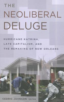 The Neoliberal Deluge: Hurricane Katrina, Late Capitalism, and the Remaking of New Orleans Cover Image