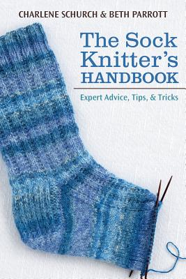 The Sock Knitter's Handbook: Expert Advice, Tips, & Tricks Cover Image