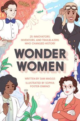 Wonder Women: 25 Innovators, Inventors, and Trailblazers Who Changed History Cover Image