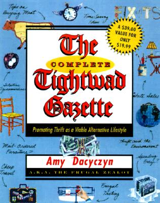 The Complete Tightwad  Gazette: Promoting Thrift as a Viable Alternative Lifestyle Cover Image