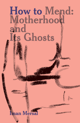 How to Mend: Motherhood and Its Ghosts Cover Image