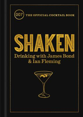 Shaken: Drinking with James Bond and Ian Fleming, the Official Cocktail Book Cover Image