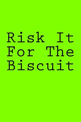 Risk It for the Biscuit: Notebook Cover Image