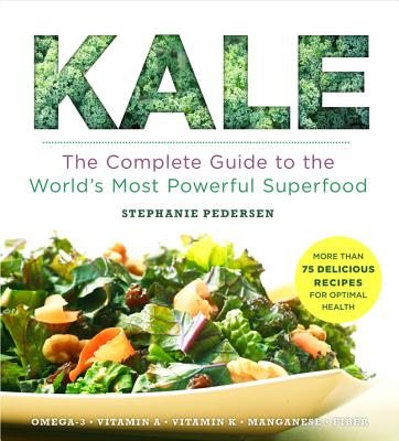 Kale: The Complete Guide to the World's Most Powerful Superfood (Superfoods for Life) Cover Image