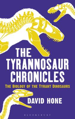 The Tyrannosaur Chronicles: The Biology of the Tyrant Dinosaurs Cover Image