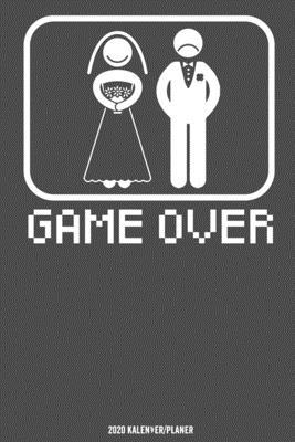 Game Over JGA Kalender 2020: JGA Junggeselle Geschenk Kalender 2020 Geschenk Lustig / Taschenkalender 2020 / Terminplaner 2020 / Jahresplaner 2020 Cover Image