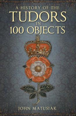 A History of the The Tudors in 100 Objects Cover Image