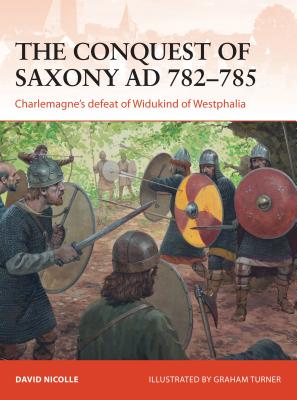 The Conquest of Saxony AD 782–785: Charlemagne's defeat of Widukind of Westphalia (Campaign) Cover Image