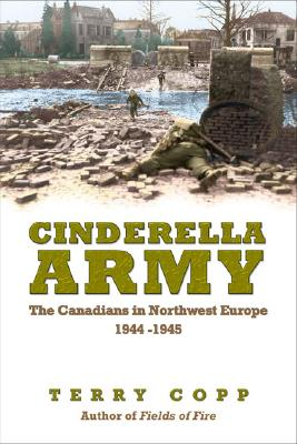 Cinderella Army: The Canadians in Northwest Europe 1944-1945 Cover Image