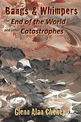 Bangs & Whimpers: The End of the World and Other Catastrophes Cover Image