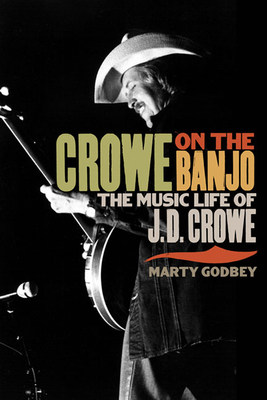 Crowe on the Banjo: The Music Life of J.D. Crowe (Music in American Life) Cover Image