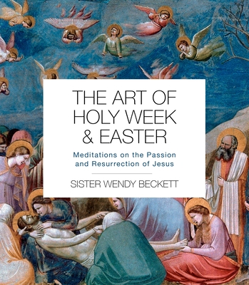 The Art of Holy Week and Easter: Meditations on the Passion and Resurrection of Jesus Cover Image