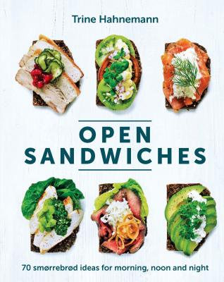 Open Sandwiches: 70 Smorrebrod Ideas for Morning, Noon and Night Cover Image