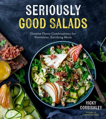 Seriously Good Salads: Creative Flavor Combinations for Nutritious, Satisfying Meals Cover Image