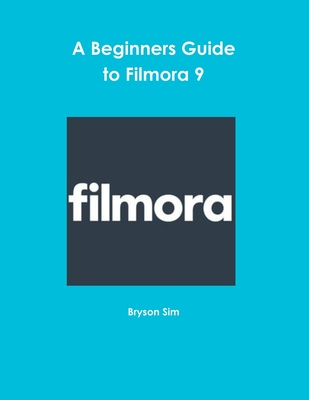 A Beginners Guide To Filmora 9 Cover Image
