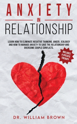 ANXIETY in RELATIONSHIP: Learn how to eliminate negative thinking, anger, jealousy and how to manage anxiety to save the relationship and overc Cover Image
