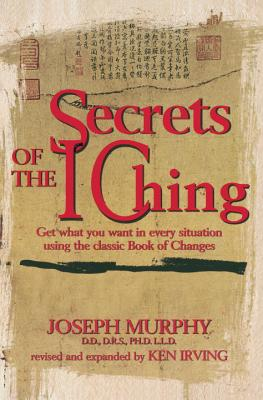 Secrets of the I Ching: Get What You Want in Every Situation Using the Classic Book of Changes Cover Image