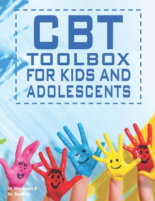 The CBT Toolbox For Kids And Adolescents: Over 150 Worksheets and Therapist Tips to: Manage Moods, Build Positive Coping Skills, Develop Resiliency Cover Image