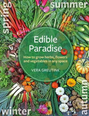 Edible Paradise: How to Grow Herbs, Flowers, Vegetables and Fruit in Any Space Cover Image
