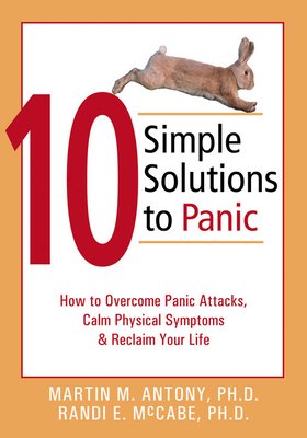 10 Simple Solutions to Panic: How to Overcome Panic Attacks, Calm Physical Symptoms, & Reclaim Your Life Cover Image