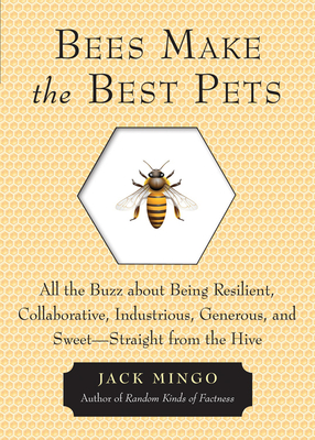 Bees Make the Best Pets: All the Buzz About Being Resilient, Collaborative, Industrious, Generous, and Sweet–Straight from the Hive Cover Image