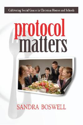 Protocol Matters: Cultivating Social Graces in Christian Homes and Schools Cover Image