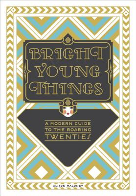 Bright Young Things: A Modern Guide to the Roaring Twenties Cover Image
