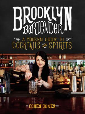 Brooklyn Bartender: A Modern Guide to Cocktails and Spirits Cover Image
