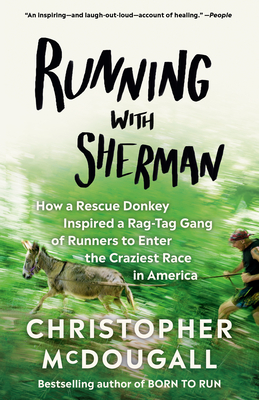 Running with Sherman: How a Rescue Donkey Inspired a Rag-tag Gang of Runners to Enter the Craziest Race in America Cover Image