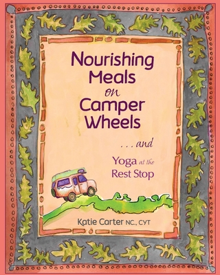 Nourishing Meals on Camper Wheels and Yoga at the Rest Stop Cover Image
