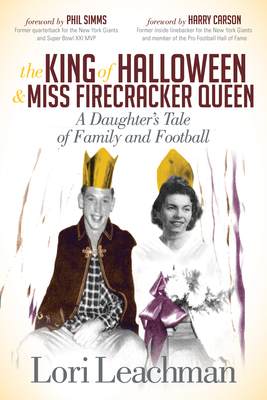 The King of Halloween and Miss Firecracker Queen: A Daughter's Tale of Family and Football Cover Image