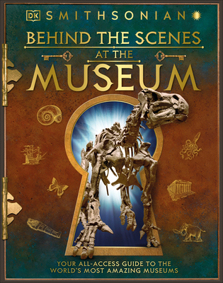 Behind the Scenes at the Museum: Your All-access Guide to the World's Amazing Museums Cover Image