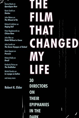 The Film That Changed My Life: 30 Directors on Their Epiphanies in the Dark Cover Image