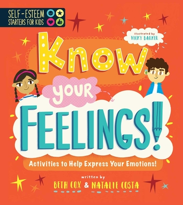 Self-Esteem Starters for Kids: Know Your Feelings!: Activities to Help Express Your Emotions! Cover Image