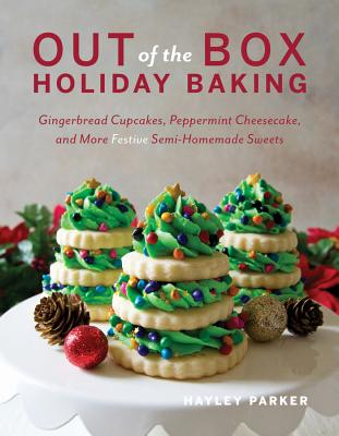 Out of the Box Holiday Baking: Gingerbread Cupcakes, Peppermint Cheesecake, and More Festive Semi-Homemade Sweets Cover Image