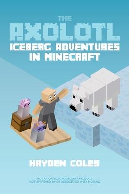The Axolotl: Iceberg Adventures in Minecraft Cover Image
