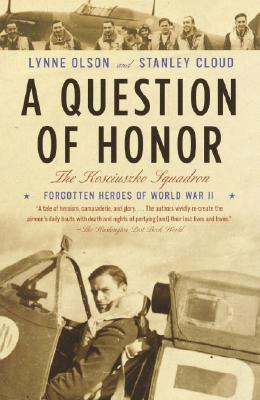 A Question of Honor: The Kosciuszko Squadron: Forgotten Heroes of World War II Cover Image