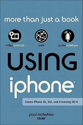 Using the iPhone: Covers iPhone 3G, 3GS, and 4 Running iOS 4 Cover Image