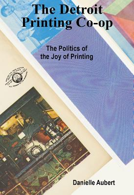 The Detroit Printing Co-Op: The Politics of the Joy of Printing Cover Image