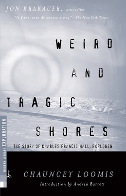 Weird and Tragic Shores: The Story of Charles Francis Hall, Explorer (Modern Library Exploration) Cover Image