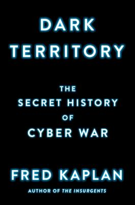 Dark Territory: The Secret History of Cyber War Cover Image