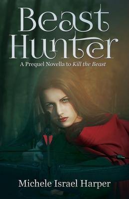 Beast Hunter: A Prequel Novella to Kill the Beast Cover Image