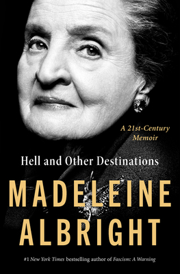 Hell and Other Destinations Madeleine Albright, Harper, $29.99,