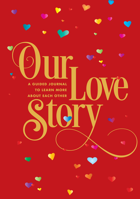 Our Love Story: A Guided Journal To Learn More About Each Other (Creative Keepsakes #24) Cover Image