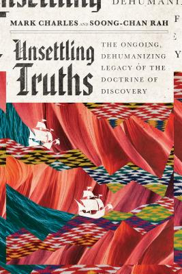 Unsettling Truths: The Ongoing, Dehumanizing Legacy of the Doctrine of Discovery Cover Image