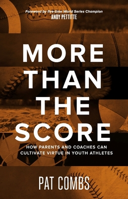 More Than the Score: How Parents and Coaches Can Cultivate Virtue in Youth Atheletes Cover Image